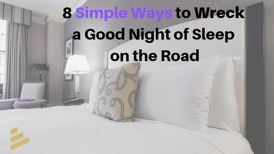 8 Simple Ways to Wreck a Good Night of Sleep on the Road